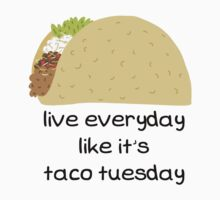 Live Everyday Day Like It's Taco Tuesday by TurtlesSoup