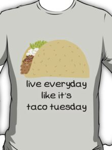 Live Everyday Day Like It's Taco Tuesday T-Shirt