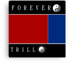 Forever Trill☯ Canvas Print