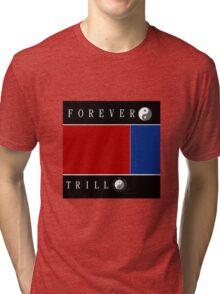 Forever Trill☯ Tri-blend T-Shirt