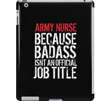 Humorous Army Nurse because Badass Isn't an Official Job Title' Tshirt, Accessories and Gifts iPad Case/Skin