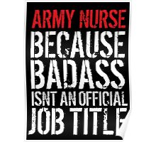 Humorous Army Nurse because Badass Isn't an Official Job Title' Tshirt, Accessories and Gifts Poster