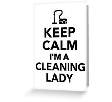 Keep calm I'm a cleaning lady Greeting Card