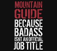 Excellent Mountain Guide because Badass Isn't an Official Job Title' Tshirt, Accessories and Gifts by Albany Retro