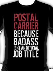 Humorous Postal Carrier because Badass Isn't an Official Job Title' Tshirt, Accessories and Gifts T-Shirt