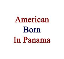 American Born In Panama  Photographic Print