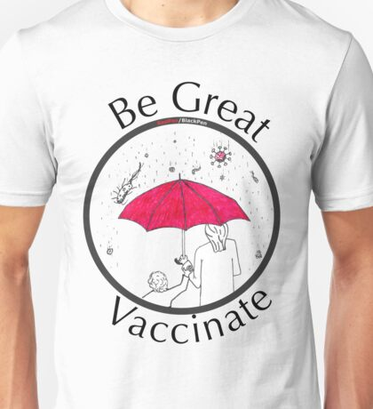 Be Great, Vaccinate! Unisex T-Shirt