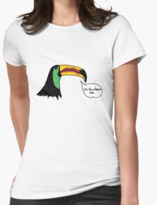 Toucan, Man. Womens Fitted T-Shirt