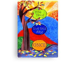 You Only Live This Day Once Canvas Print