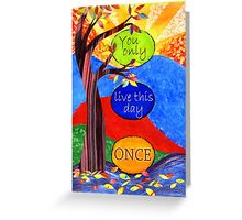 You Only Live This Day Once Greeting Card