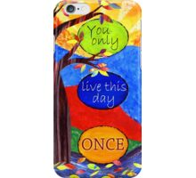 You Only Live This Day Once iPhone Case/Skin