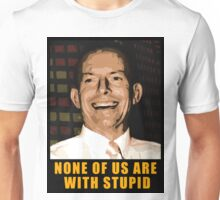 None of us are with stupid Unisex T-Shirt