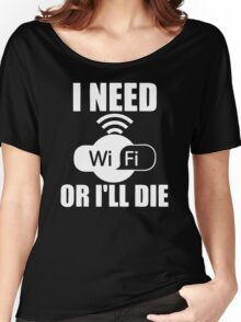 I Need Wifi Or I'll Die Women's Relaxed Fit T-Shirt