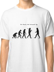 Go Back, We Screwed Up Classic T-Shirt