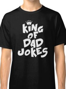 King of Dad Jokes Classic T-Shirt