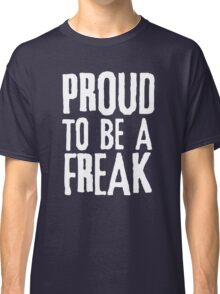 Proud to be a freak Classic T-Shirt