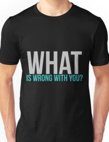 What is wrong with you? T-Shirt