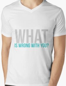 What is wrong with you? Mens V-Neck T-Shirt