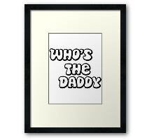 Who's the daddy Framed Print