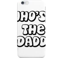 Who's the daddy iPhone Case/Skin