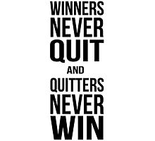 Winners never quit, quitters never win Photographic Print