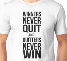 Winners never quit, quitters never win Unisex T-Shirt