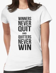 Winners never quit, quitters never win Womens Fitted T-Shirt