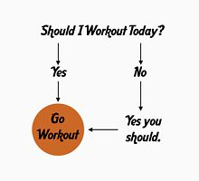 Should I work out today? Unisex T-Shirt