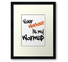 Your workout is my warmup Framed Print