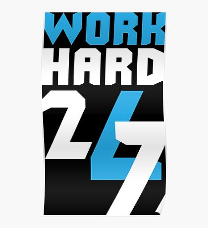 Work Hard 24/7 Poster