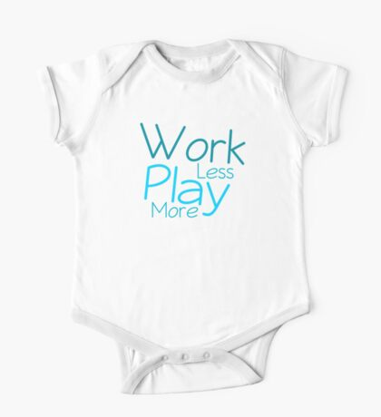 Work Less Play More One Piece - Short Sleeve