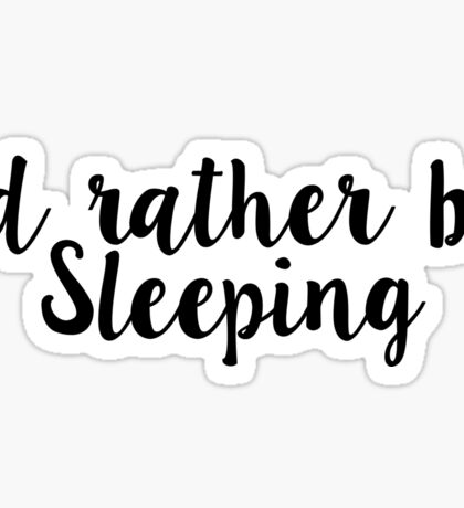 I would rather be sleeping stickers Sticker