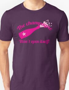 The Champagne won't open itself Unisex T-Shirt
