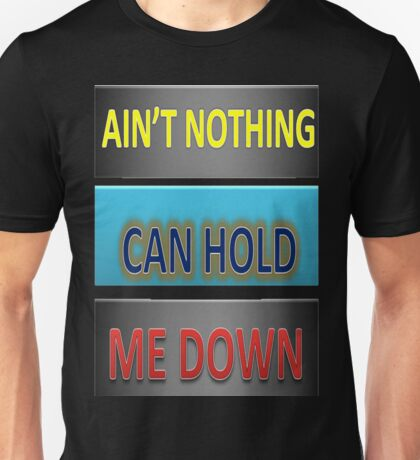NOTHING CAN HOLD ME DOWN Unisex T-Shirt