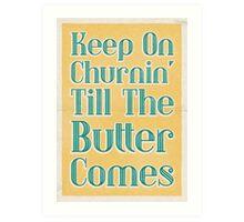Lindy Lyrics - Keep On Churnin' (Till The Butter Comes) Art Print