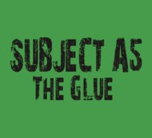 Subject A5: The Glue by WickedisGood