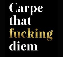 Carpe that fucking diem, funny, black typography by AnnaGo