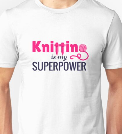 Knitting is My Superpower Unisex T-Shirt