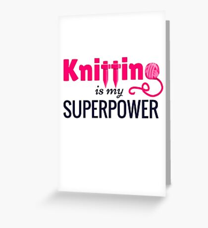 Knitting is My Superpower Greeting Card
