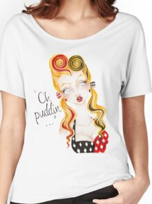 Oh Puddin'! Women's Relaxed Fit T-Shirt