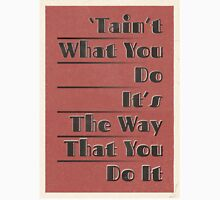 Lindy Lyrics - Tain't What You Do (It's The Way That You Do It) Unisex T-Shirt