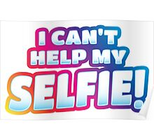 I can't help my SELFIE!  Poster