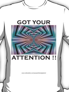 GOT YOUR ATTENTION T-Shirt