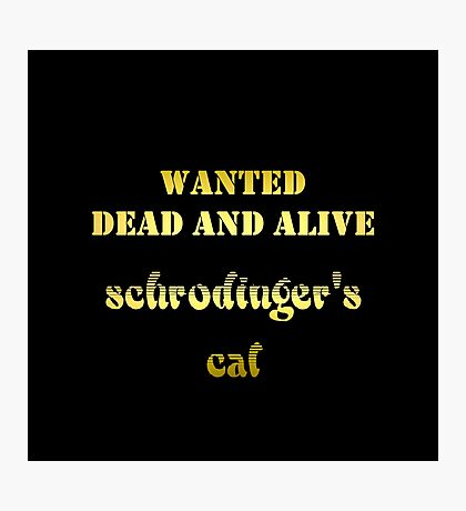 """Gold lettering with the message """"Wanted – Dead AND Alive – Schrodinger's Cat"""". Photographic Print"""