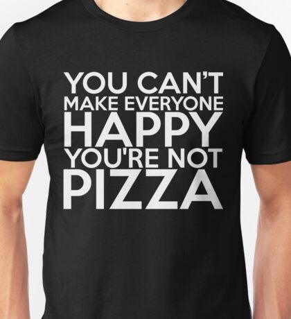 You're Not Pizza Unisex T-Shirt