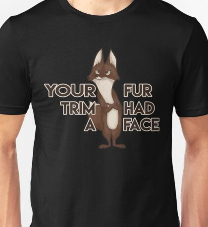 Your fur trim had a face  Unisex T-Shirt