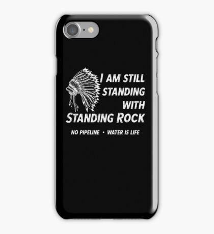 Still Standing With Standing Rock - No DAPL Protest  iPhone Case/Skin