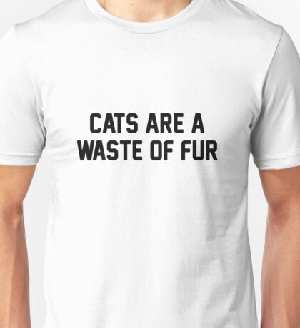 Cats Waste of Fur Unisex T-Shirt
