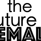 The future is female by ginamitch