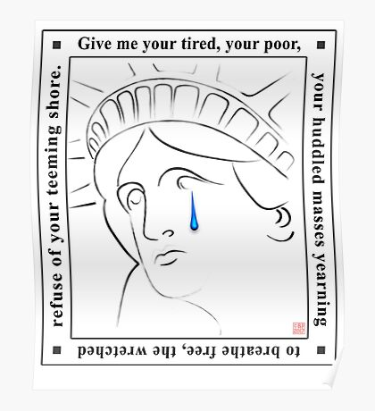 Statue of Liberty Crying  with Quote Give me your tired, your poor Poster